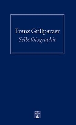 Selbstbiographie von Grillparzer,  Franz