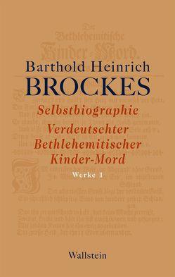 Selbstbiographie – Verdeutschter Bethlehemitischer Kinder-Mord – Gelegenheitsgedichte – Aufsätze von Brockes,  Barthold Heinrich, Rathje,  Jürgen