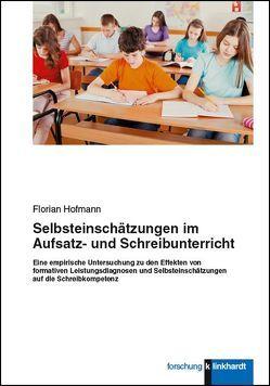Selbsteinschätzungen im Aufsatz- und Schreibunterricht von Hofmann,  Florian