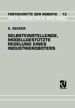 Selbsteinstellende, Modellgestützte Regelung Eines Industrieroboters von Seeger,  Guido