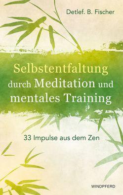 Selbstentfaltung durch Meditation und mentales Training von Fischer,  Detlef B.