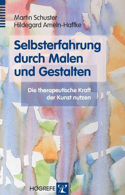 Selbsterfahrung durch Malen und Gestalten von Ameln-Haffke,  Hildegard, Schuster,  Martin