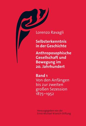 Selbsterkenntnis in der Geschichte – Anthroposophische Gesellschaft und Bewegung im 20. Jahrhundert (Bd. 1) von Ravagli,  Lorenzo