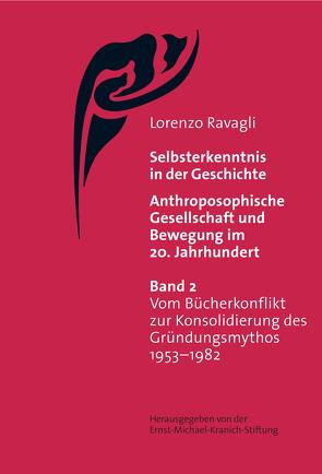 Selbsterkenntnis in der Geschichte – Anthroposophische Gesellschaft und Bewegung im 20. Jahrhundert (Bd. 2) von Ravagli,  Lorenzo