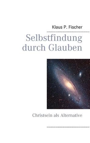 Selbstfindung durch Glauben von Fischer,  Klaus P.
