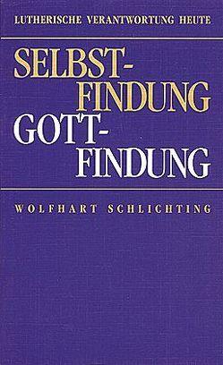 Selbstfindung – Gottfindung von Schlichting,  Wolfhart