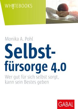 Selbstfürsorge 4.0 von Pohl,  Monika A.