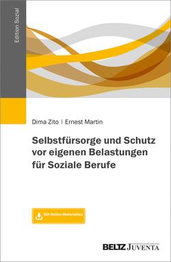 Selbstfürsorge und Schutz vor eigenen Belastungen für Soziale Berufe von Martin,  Ernest, Zito,  Dima
