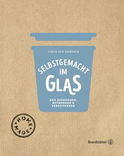 Selbstgemacht im Glas von Derndorfer,  Eva, Fischer,  Elisabeth, Tomsich,  Nikolaus