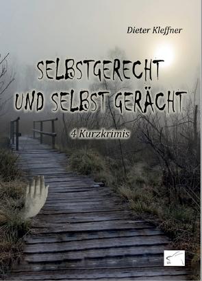 Selbstgerecht und selbst gerächt von Kleffner,  Dieter