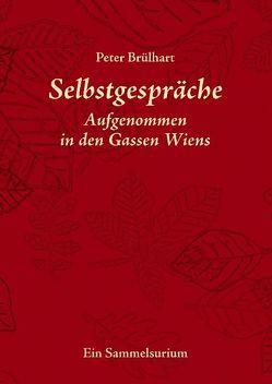 Selbstgespräche aufgenommen in den Gassen Wiens von Brülhart,  Peter