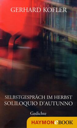 Selbstgespräch im Herbst/Soliloquio d'autunno von Kofler,  Gerhard