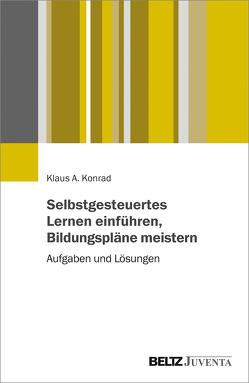 Selbstgesteuertes Lernen einführen, Bildungspläne meistern von Konrad,  Klaus