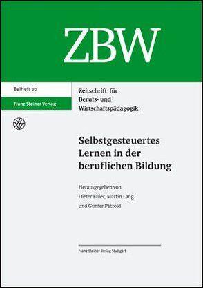 Selbstgesteuertes Lernen in der beruflichen Bildung von Euler,  Dieter, Lang,  Martin, Pätzold,  Günter
