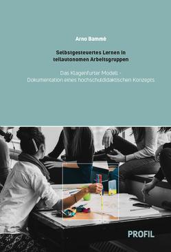 Selbstgesteuertes Lernen in teilautonomen Arbeitsgruppen Das Klagenfurter Modell von Bammé,  Arno