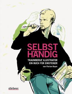 Selbsthändig: Traumberuf Illustrator – ein Buch für Einsteiger von Bayer,  Florian