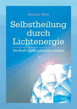 Selbstheilung durch Lichtenergie von Ellsworth,  Johanna, Wren,  Barbara