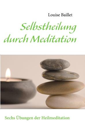 Selbstheilung durch Meditation von Baillet,  Louise