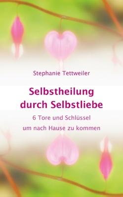 Selbstheilung durch Selbstliebe von Tettweiler,  Stephanie