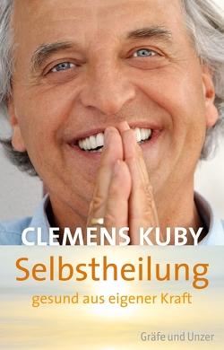Selbstheilung – gesund aus eigener Kraft von Kuby,  Clemens