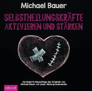 Selbstheilungskräfte aktivieren und stärken mit Hypnose von Bauer,  Michael