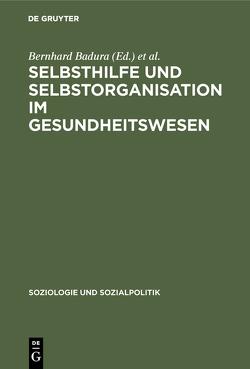Selbsthilfe und Selbstorganisation im Gesundheitswesen von Badura,  Bernhard, Ferber,  Chr. von