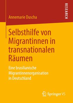Selbsthilfe von Migrantinnen in transnationalen Räumen von Duscha,  Annemarie