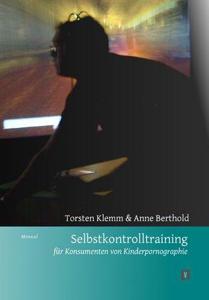 Selbstkontrolltraining für Konsumenten von Kinderpornographie von Berthold,  Anne, Klemm,  Torsten