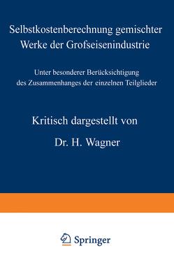 Selbstkostenberechnung gemischter Werke der Grofseisenindustrie von Wagner,  H.
