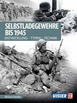 Selbstladegewehre bis 1945 von Heidler,  Michael