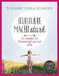 Selbstliebe macht stark von Schäfer,  Stefanie Carla