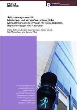 Selbstmanagement für Marketing- und Verkaufsverantwortliche von Geiger,  Ingrid Katharina, Jäggi,  Susanne, Messi,  Nicole, Pifko,  Clarisse, Züger,  Rita-Maria