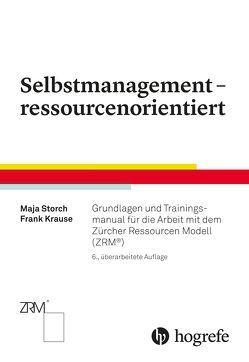 Selbstmanagement – ressourcenorientiert von Krause,  Frank, Storch,  Maja