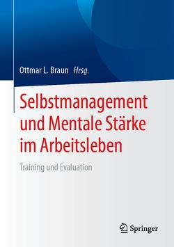Selbstmanagement und Mentale Stärke im Arbeitsleben von Braun,  Ottmar L.