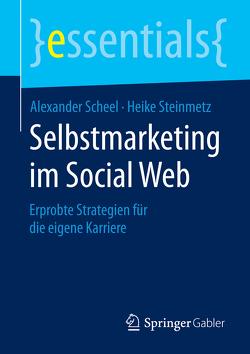 Selbstmarketing im Social Web von Scheel,  Alexander, Steinmetz,  Heike