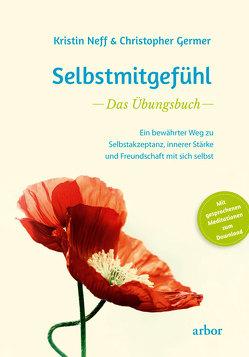 Selbstmitgefühl – Das Übungsbuch von Germer,  Christopher, Helm,  Nadine, Neff,  Kristin, Zupke,  Annett