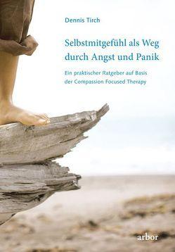 Selbstmitgefühl als Weg durch Angst und Panik von Brandenburg,  Peter, Tirch,  Dennis