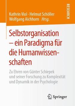 Selbstorganisation – ein Paradigma für die Humanwissenschaften von Aichhorn,  Wolfgang, Schöller,  Helmut, Viol,  Kathrin