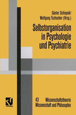 Selbstorganisation in Psychologie und Psychiatrie von Schiepek,  Günter, Tschacher,  Wolfgang