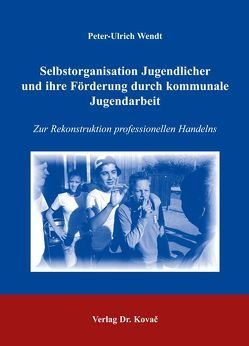 Selbstorganisation Jugendlicher und ihre Förderung durch kommunale Jugendarbeit von Wendt,  Peter U