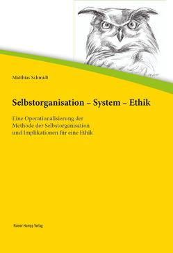 Selbstorganisation – System – Ethik von Schmidt,  Matthias