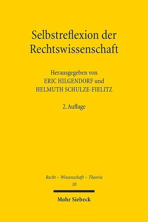 Selbstreflexion der Rechtswissenschaft von Hilgendorf,  Eric, Schulze-Fielitz,  Helmuth