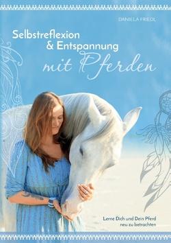 Selbstreflexion & Entspannung mit Pferden von Friedl,  Daniela