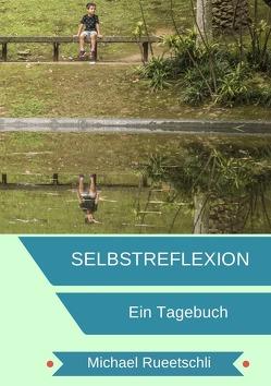 Selbstreflextion / Tagebuch für deine Selbstreflexion von Rueetschli,  Michael