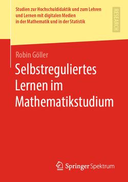 Selbstreguliertes Lernen im Mathematikstudium von Göller,  Robin