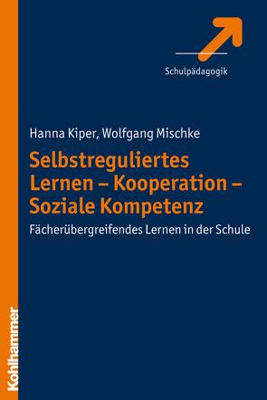 Selbstreguliertes Lernen – Kooperation – Soziale Kompetenz von Kiper,  Hanna, Mischke,  Wolfgang