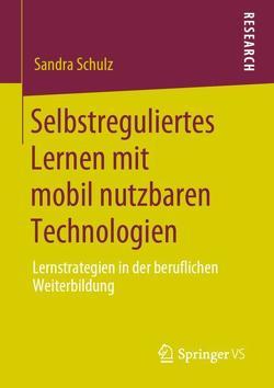 Selbstreguliertes Lernen mit mobil nutzbaren Technologien von Schulz,  Sandra