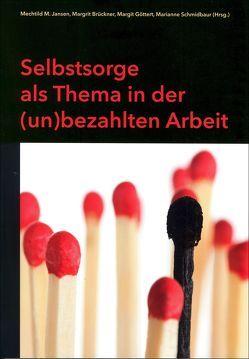 Selbstsorge als Thema in der (un)bezahlten Arbeit von Brückner,  Margrit, Göttert,  Margit, Jansen,  Mechtild M, Schmidbaur,  Marianne