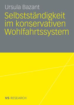 Selbstständigkeit im konservativen Wohlfahrtssystem von Bazant,  Ursula