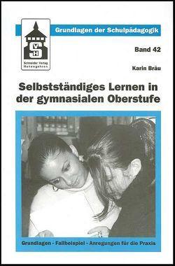 Selbstständiges Lernen in der gymnasialen Oberstufe von Bräu,  Karin